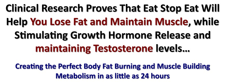Lose Fat and Maintain Muscle, while Stimulating Growth Hormone Release and maintaining Testosterone levels with Intermittent Fasting